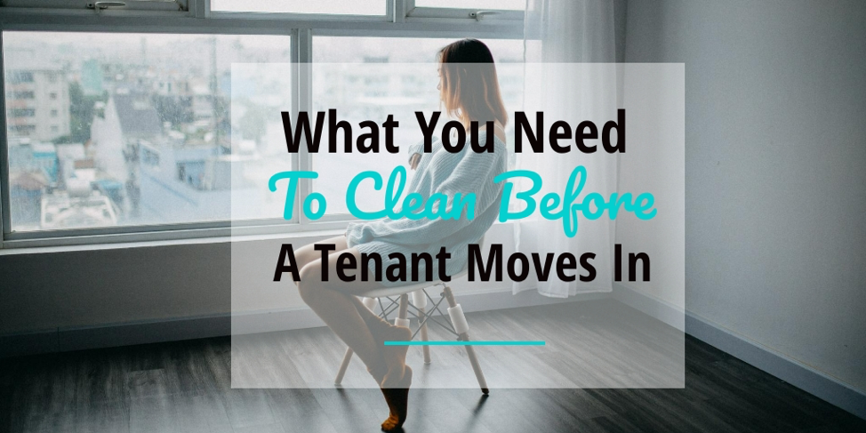 What You Need to Clean Before A Tenant Moves In