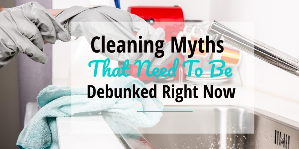 Cleaning Myths That Need to Be Debunked Right Now