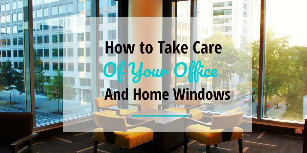 How to take care of your office and home windows