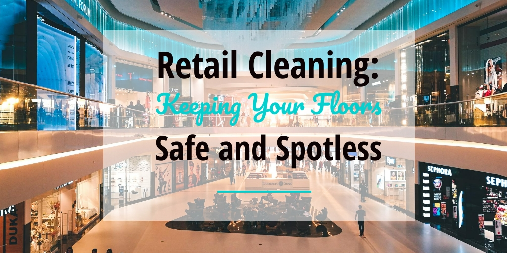 Retail Cleaning: Keeping Your Floor Safe and Spotless