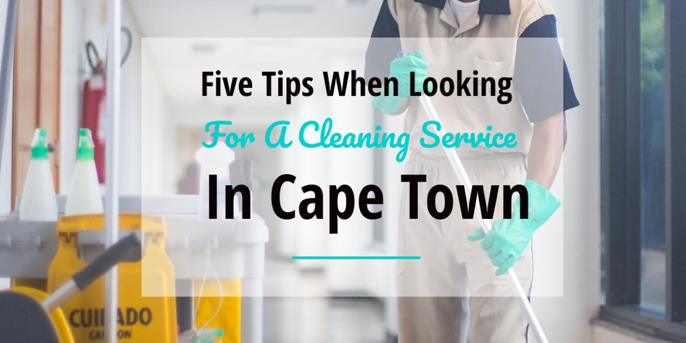 Five Tips When Looking For A Cleaning Service In Cape Town