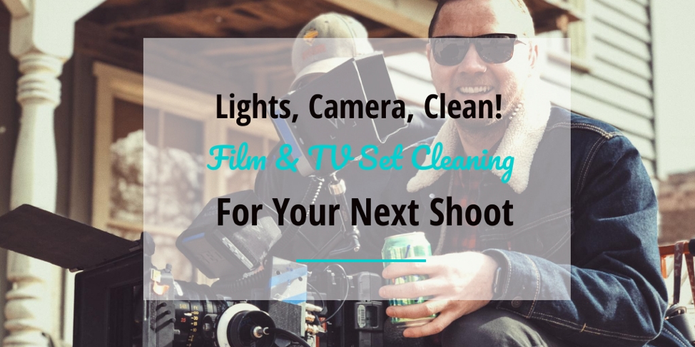 Lights, Camera, Clean! Film & TV Set Cleaning For Your Next Shoot