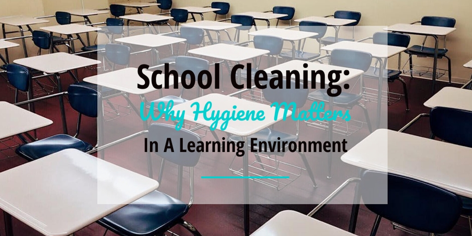 School Cleaning: Why Hygiene Matters In A Learning Environment